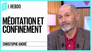 Méditation et confinement avec Christophe André - C l'hebdo - 21/03/2020