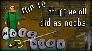 Top 10 Things We All Did As Noobs