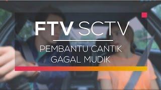 FTV SCTV - Pembantu Cantik Gagal Mudik