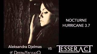 Tesseract vs Aleksandra Djelmas (of Destiny Potato) - Nocturne / Hurricane