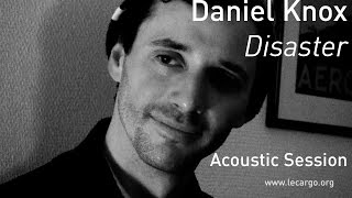 700 daniel knox disaster acoustic session