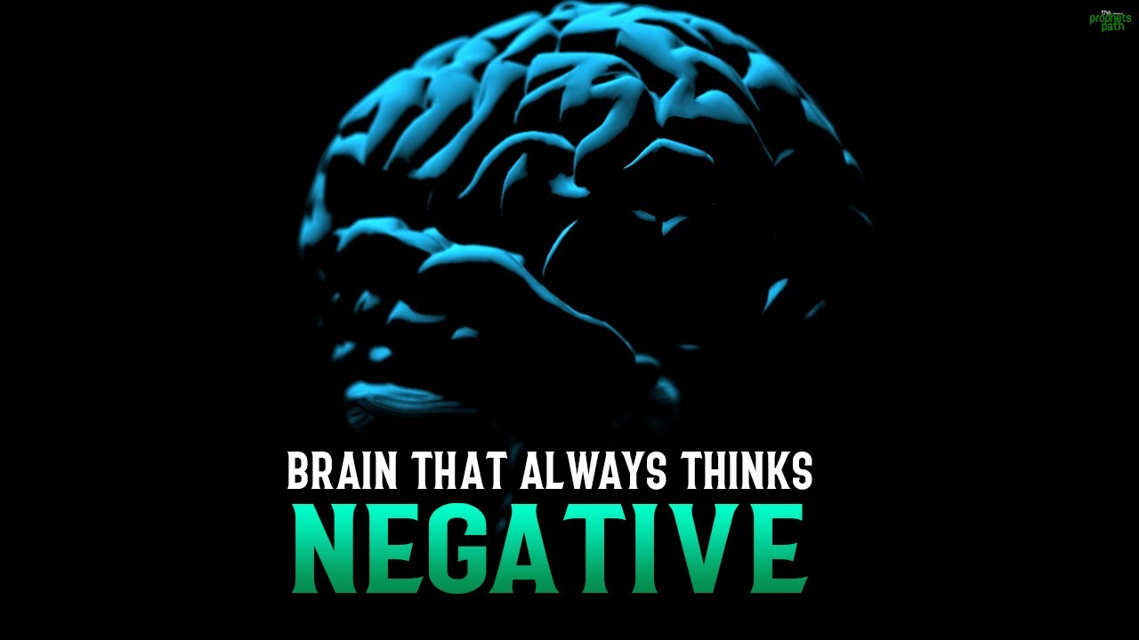 PEOPLE WHOSE BRAIN THAT ALWAYS THINKS NEGATIVE