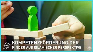 Kompetenzförderung der Kinder aus islamischer Perspektive.   Stimme des Kalifen