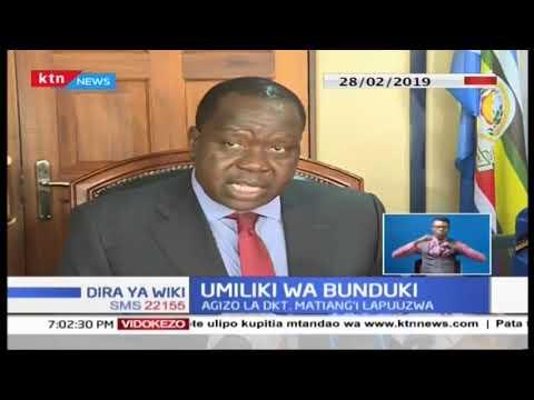 Agizo la Waziri Matiang\'i na Inspekta Mkuu wa Polisi kuhusu umiliki wa bunduki lapuuzwa