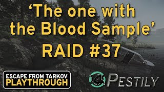 The One With The Blood Sample - Raid #37 - Full Playthrough Series - Escape from Tarkov