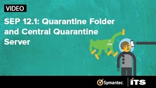 SEP 12.1 : Quarantine Folder and Central Quarantine Server