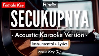 SECUKUPNYA (KARAOKE) - HINDIA (FEMALE KEY | ACOUSTIC GUITAR)