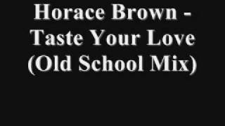 HORACE BROWN - TASTE YOUR LOVE (OLD SCHOOL MIX)