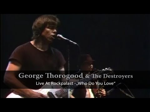 George Thorogood & The Destroyers - Live At Rockpalast - Who Do You Love (Live Video)