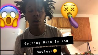 StoryTime😱Getting Head In Tha Movies😵MUST WATCH💯
