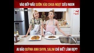 Vào Bếp Nấu Sườn Xào Chua Ngọt Siêu Ngon | AI Bảo Quỳnh Anh Shyn , Salim Chỉ Biết Làm Đẹp