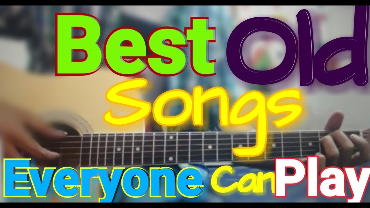 9 Best Old Songs Open Chords Old Rendition Extreme Beginners