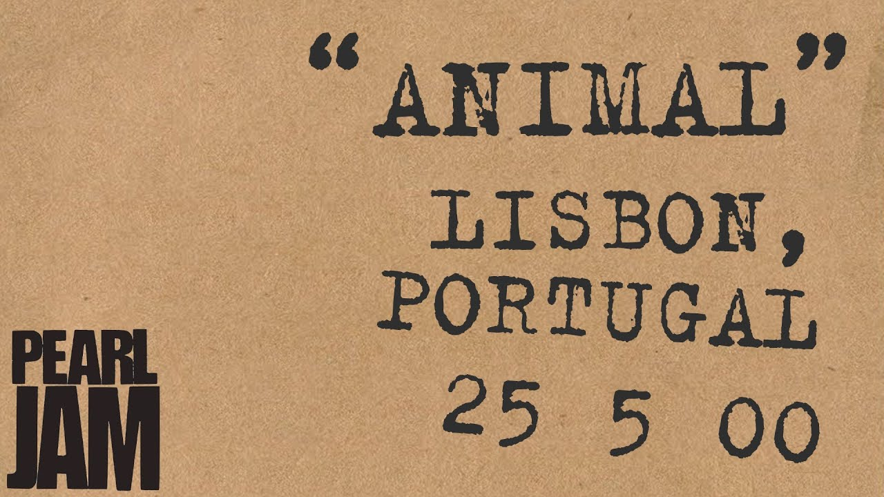 Animal (Audio) - Live In Lisbon, Portugal (5/23/00) - Pearl Jam Bootleg Trivia