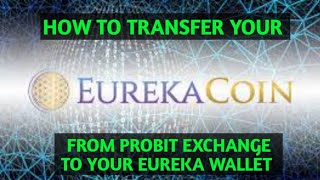 HOW TO TRANSFER YOUR ERK COIN FROM PROBIT EXCHANGE GOING TO UR EUREKA WALLET | QUICK VIDEO TUTORIAL