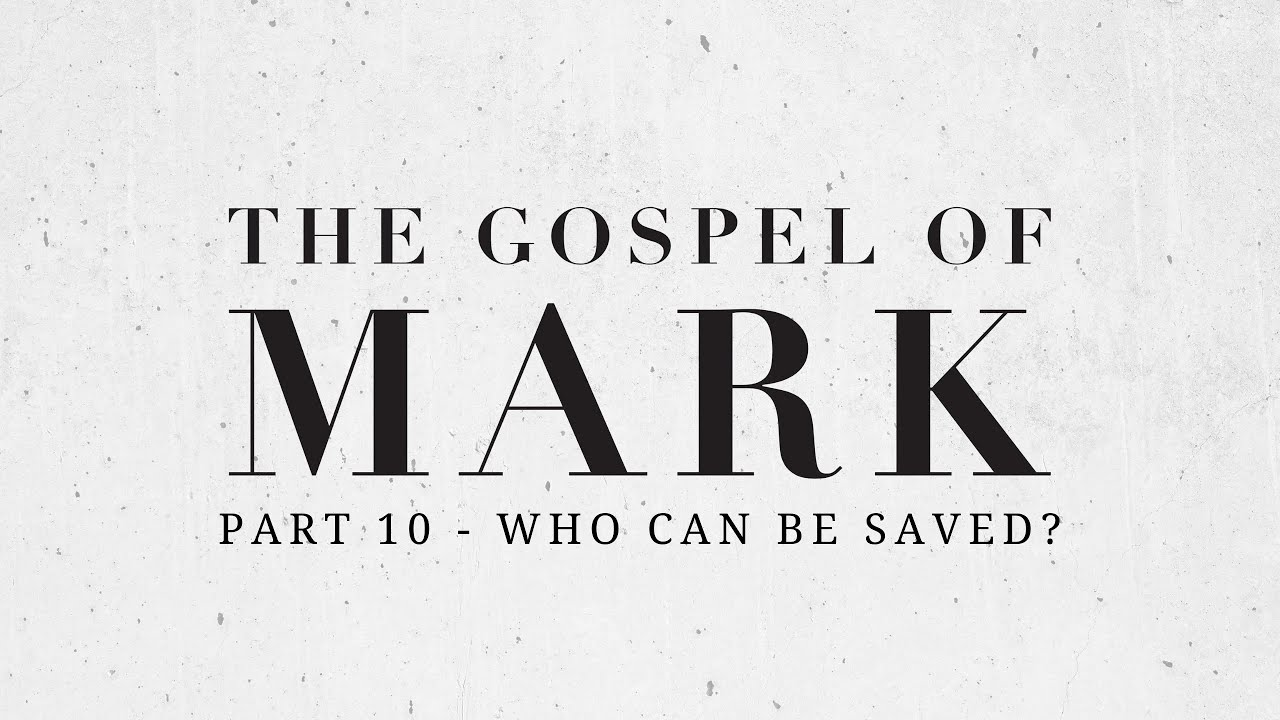 'Who can be saved?' with Thana Shanmugam (Part 10 - The Gospel of Mark) | 23.8.20