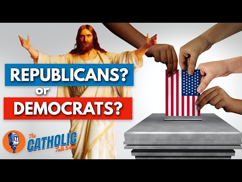 Republicans or Democrats? Who Should Catholics Vote For? | The Catholic Talk Show