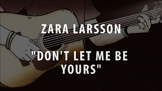 Zara larsson - don't let me be yours (acoustic instrumental / karaoke / cover + lyrics)