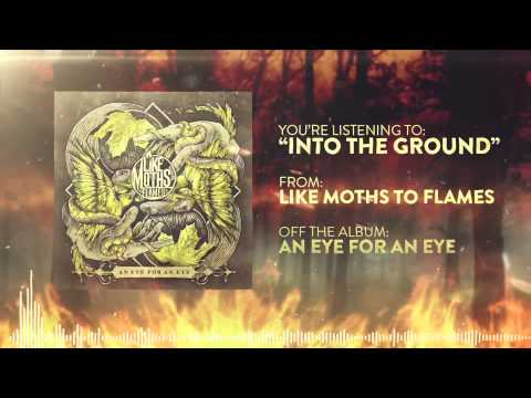 Like Moths to Flames - Into the Ground