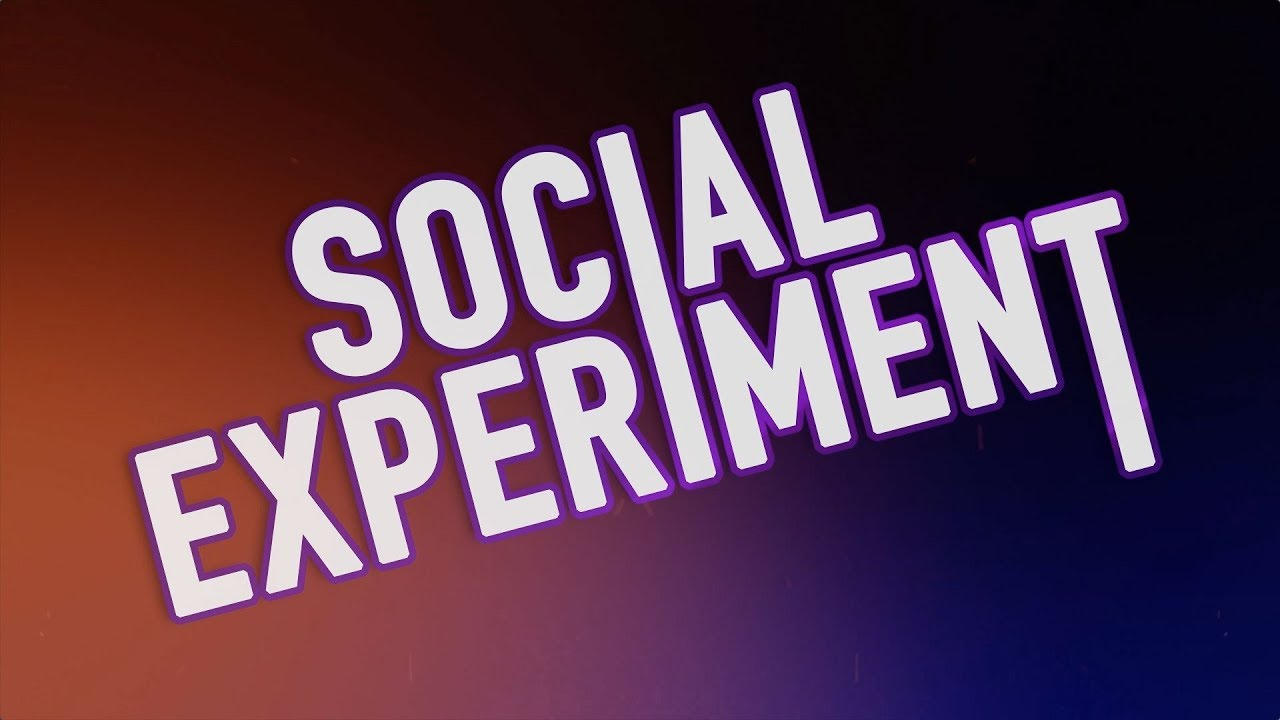 We Are Part Of A Social Experiment