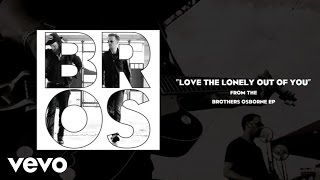 Brothers Osborne - Love The Lonely Out Of You (Audio)