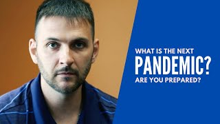 What is the next Pandemic? Are you prepared?