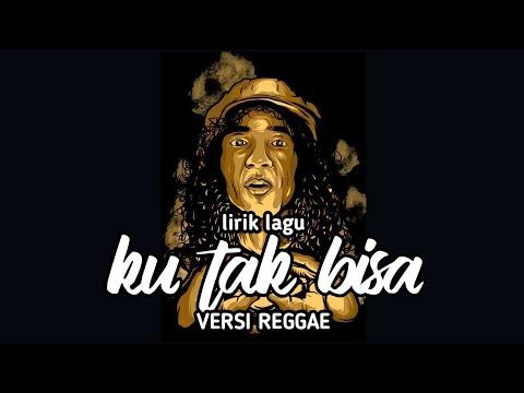 Ku tak bisa - slank versi reggae ( lyric )