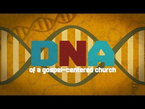 DNA of a Gospel-Centered Church - Part 1