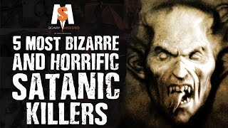 5 Most BIZARRE & HORRIFIC Satanic Killers