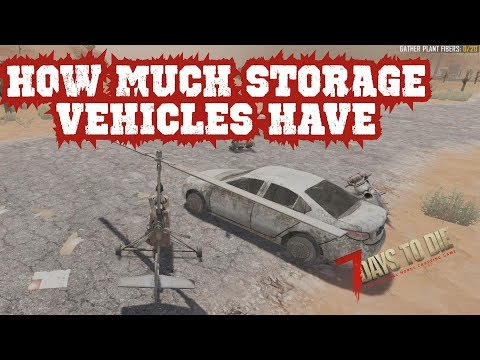 7 Days To Die Alpha 17. Checking All Vehicles. How Much Storage Space Each Vehicle Has?