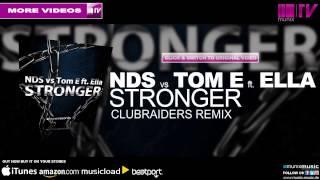 NDS vs Tom E ft  Ella - Stronger (Clubraiders Remix)