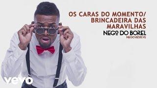 Baixar Nego do Borel - Os Caras do Momento / Brincadeira das Maravilhas (Áudio Oficial)