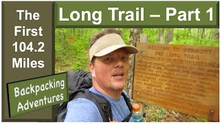 Walking North - My Journey On The Long Trail (Part 1) - (HD)