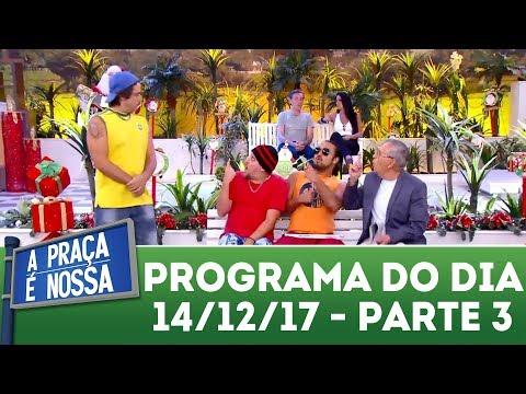 A Praça É Nossa (14/12/17) | Parte 3