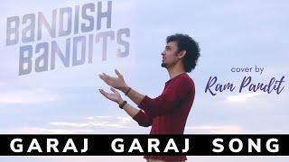 Garaj Garaj   Cover by Ram Pandit   Bandish Bandits