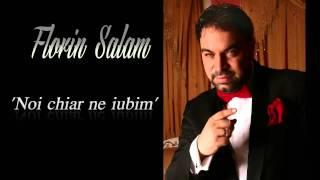 Florin Salam - Noi Chiar Ne Iubim