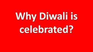 why diwali is celebrated  diwali the festival of lights diwali festival information