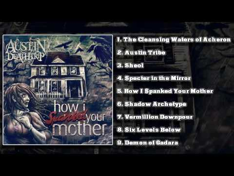 Austin Deathtrip - How I Spanked Your Mother (FULL ALBUM 2014/HD)