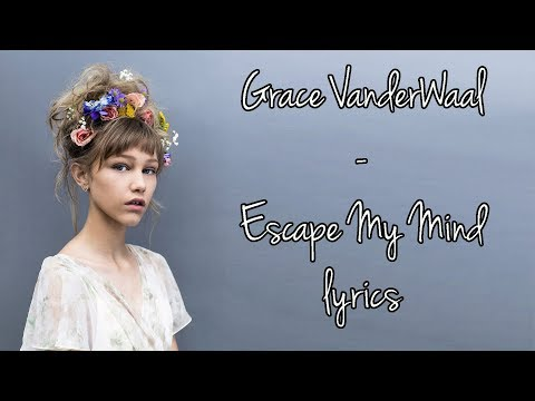 Grace VanderWaal - Escape My Mind [Full HD] lyrics
