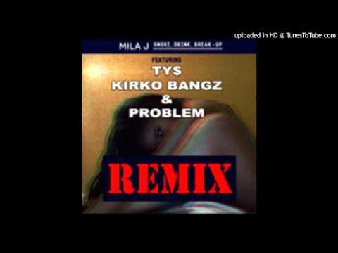 Mila J   Smoke Drink Break Up Ft  Ty Dolla $ign, Kirko Bangz & Problem Remix New
