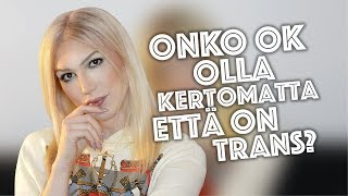 Onko ok olla kertomatta, että on trans? | Britney Sumell