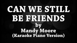 Can We Still Be Friends (Karaoke Piano Version) by Mandy Moore