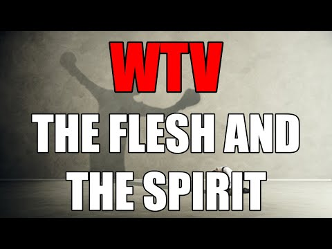 What You Need To Know About The FLESH And The SPIRIT