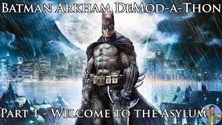 Batman Arkham DeMod-a-Thon: Part 1 - Welcome to the Asylum