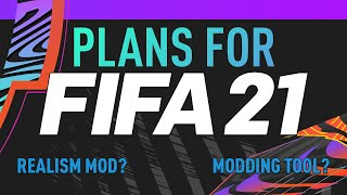 MY PLANS FOR FIFA 21! NEW MODDING TOOL! REALISM MOD!