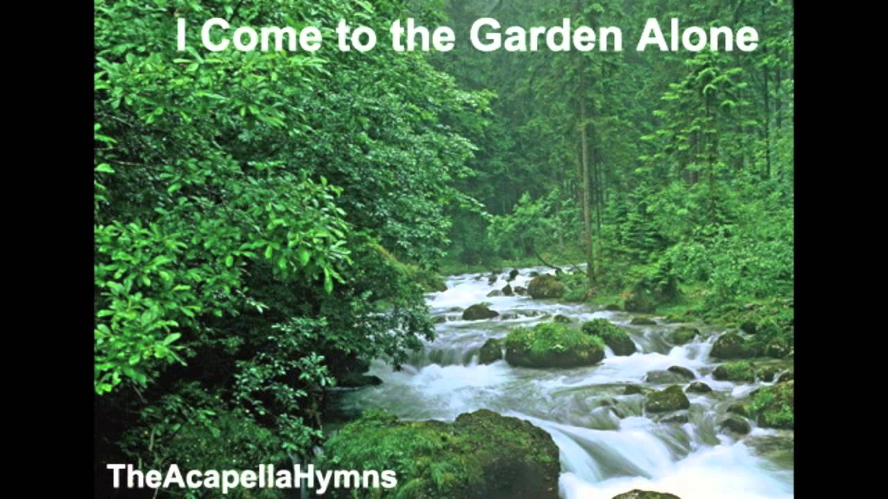 I Come To The Garden Alone Youtube