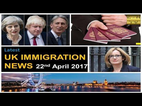 UK Immigration News 22nd April 2017