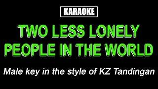 Karaoke - Two Less Lonely People In The World (Male Key) - KZ Tandingan