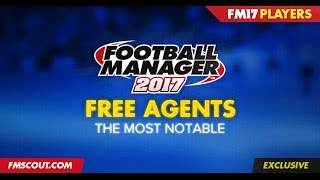Football Manager 2017 - Top 15 Most Notable Free Transfers!