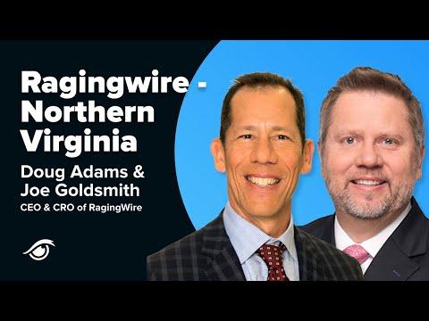 RAGINGWIRE NORTHERN VIRGINIA - CEO Doug Adams, CRO Joe Goldsmith, & the Data Center Market
