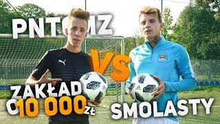 Smolasty VS PNTCMZ   Zakład o 10 000zł!! :D
